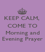 KEEP CALM,  COME TO  Morning and Evening Prayer - Personalised Poster A1 size