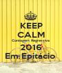 KEEP CALM Contagem Regressiva  2016 Em Epitácio  - Personalised Poster A1 size
