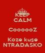 KEEP CALM CoooooZ Koze kuse NTRADASKO - Personalised Poster A1 size