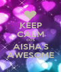 KEEP CALM COS AISHA'S AWESOME - Personalised Poster A1 size