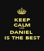 KEEP CALM COS DANIEL  IS THE BEST - Personalised Poster A1 size