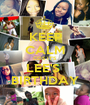 KEEP CALM COS IT'S  LEE'S  BIRTHDAY - Personalised Poster A1 size
