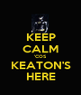 KEEP CALM 'COS KEATON'S HERE - Personalised Poster A1 size