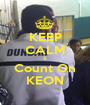 KEEP CALM & Count On KEON - Personalised Poster A1 size