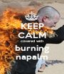 KEEP CALM covered with burning napalm - Personalised Poster A1 size