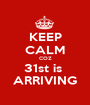 KEEP CALM COZ 31st is  ARRIVING - Personalised Poster A1 size