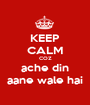 KEEP CALM COZ ache din aane wale hai - Personalised Poster A1 size