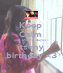 Keep  Calm  coz after 9 dayzz i its my  birthday <3 - Personalised Poster A1 size