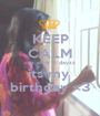 KEEP CALM coz after 9 dayzz its my  birthday <3 - Personalised Poster A1 size