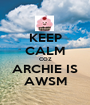 KEEP CALM COZ ARCHIE IS AWSM - Personalised Poster A1 size