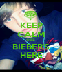 KEEP CALM COZ  BIEBER'S HERE - Personalised Poster A1 size