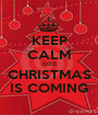 KEEP CALM COZ CHRISTMAS IS COMING - Personalised Poster A1 size