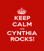 KEEP CALM coz CYNTHIA ROCKS! - Personalised Poster A1 size