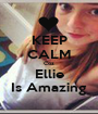 KEEP CALM Coz Ellie Is Amazing - Personalised Poster A1 size