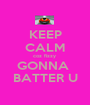 KEEP CALM coz fizzy  GONNA  BATTER U - Personalised Poster A1 size