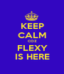 KEEP CALM COZ FLEXY IS HERE - Personalised Poster A1 size