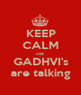 KEEP CALM coz  GADHVI's are talking - Personalised Poster A1 size