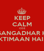 KEEP CALM COZ GANGADHAR HI SHAKTIMAAN HAI  XD!! - Personalised Poster A1 size