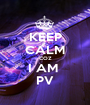 KEEP CALM COZ I AM  PV - Personalised Poster A1 size