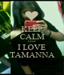 KEEP CALM COZ' I LOVE TAMANNA - Personalised Poster A1 size