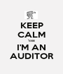 KEEP CALM 'coz I'M AN AUDITOR - Personalised Poster A1 size