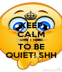 KEEP CALM COZ I NEED TO BE QUIET! SHH - Personalised Poster A1 size