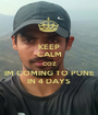 KEEP CALM COZ IM COMING TO PUNE IN 4 DAYS - Personalised Poster A1 size