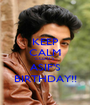 KEEP CALM COZ IT'S ASIF'S BIRTHDAY!! - Personalised Poster A1 size