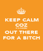 KEEP CALM COZ IT'S HARD OUT THERE FOR A BITCH - Personalised Poster A1 size