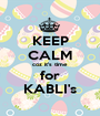 KEEP CALM coz it's time for KABLI's - Personalised Poster A1 size