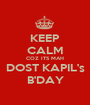 KEEP CALM COZ ITS MAH DOST KAPIL's B'DAY - Personalised Poster A1 size