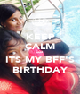KEEP CALM Coz  ITS MY BFF'S BIRTHDAY - Personalised Poster A1 size