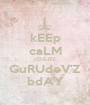 kEEp caLM cOZ iTZ GuRUdeV'Z bdAY - Personalised Poster A1 size