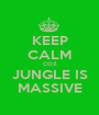 KEEP CALM COZ JUNGLE IS MASSIVE - Personalised Poster A1 size