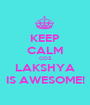 KEEP CALM COZ LAKSHYA IS AWESOME! - Personalised Poster A1 size