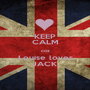 KEEP CALM coz Louise loves JACK - Personalised Poster A1 size