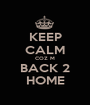 KEEP CALM COZ M BACK 2 HOME - Personalised Poster A1 size