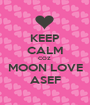 KEEP CALM COZ  MOON LOVE ASEF - Personalised Poster A1 size