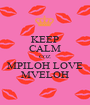KEEP CALM COZ MPILOH LOVE MVELOH - Personalised Poster A1 size
