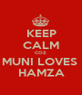 KEEP CALM COZ  MUNI LOVES  HAMZA - Personalised Poster A1 size