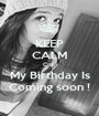 KEEP CALM Coz  My Birthday Is Coming soon ! - Personalised Poster A1 size