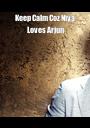 Keep Calm Coz Niya Loves Arjun  - Personalised Poster A1 size
