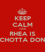 KEEP CALM COZ RHEA IS CHOTTA DON - Personalised Poster A1 size