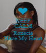KEEP CALM Coz Ronecia Have My Heart - Personalised Poster A1 size