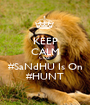 KEEP CALM COZ #SaNdHU Is On #HUNT - Personalised Poster A1 size