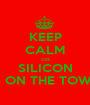 KEEP CALM coz SILICON IS ON THE TOWN - Personalised Poster A1 size