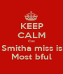 KEEP CALM Coz Smitha miss is Most bful - Personalised Poster A1 size