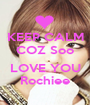 KEEP CALM COZ Soo  LOVE YOU Rochiee - Personalised Poster A1 size