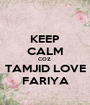 KEEP CALM COZ  TAMJID LOVE FARIYA - Personalised Poster A1 size