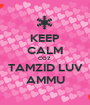 KEEP CALM COZ  TAMZID LUV AMMU - Personalised Poster A1 size